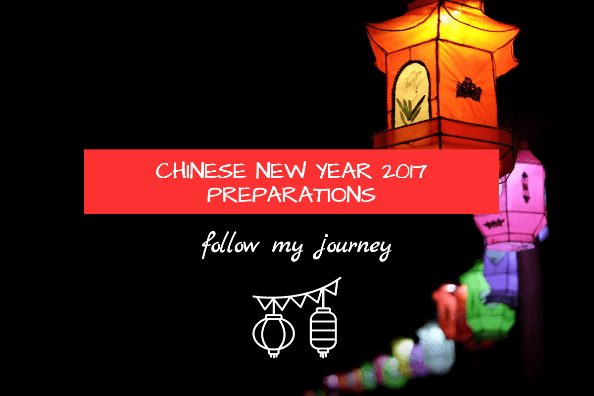 CHINESE NEW YEAR 2017 PREPARATIONS