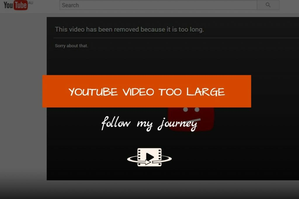 YOUTUBE VIDEO TOO LARGE