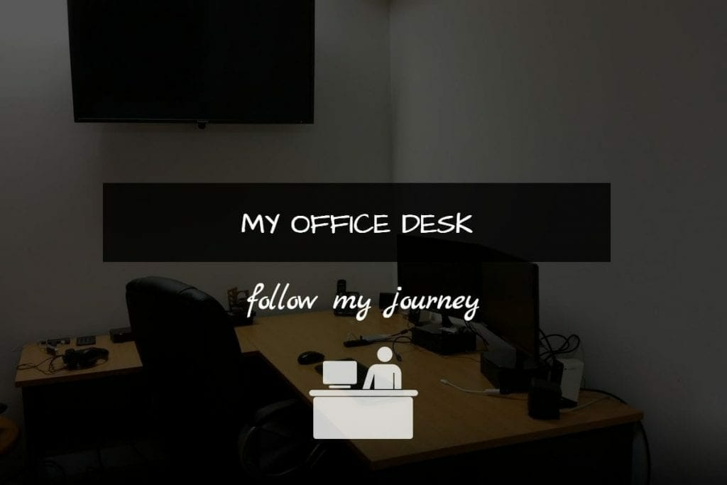 MY OFFICE DESK