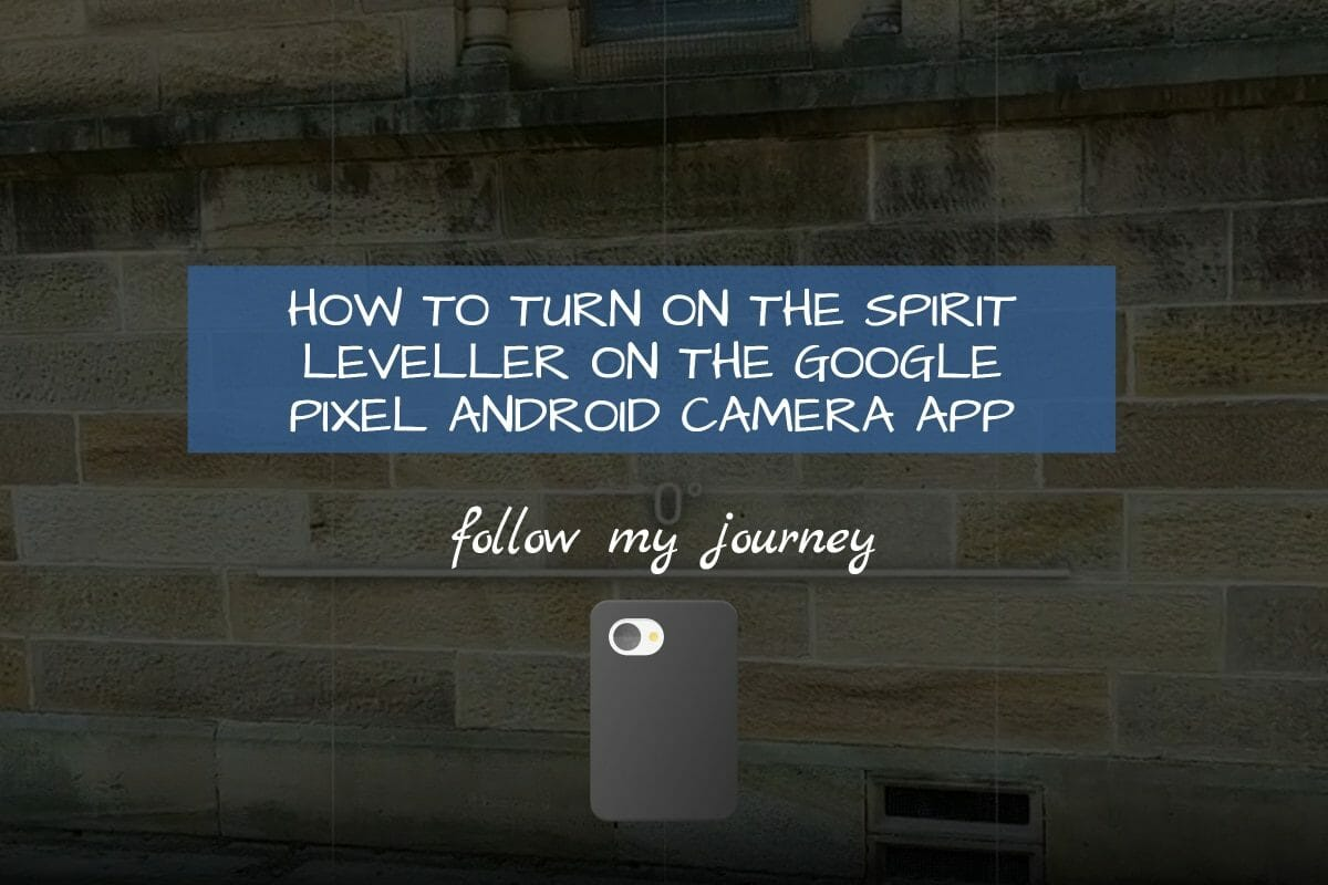 Marco Tran The Simple Entrepreneur HOW TO TURN ON THE SPIRIT LEVELLER ON THE GOOGLE PIXEL ANDROID CAMERA APP